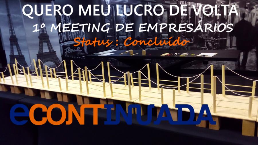 STATUS CONCLUÍDO – 1º MEETING DE EMPRESÁRIOS ECONTINUADA – QUERO MEU LUCRO DE VOLTA