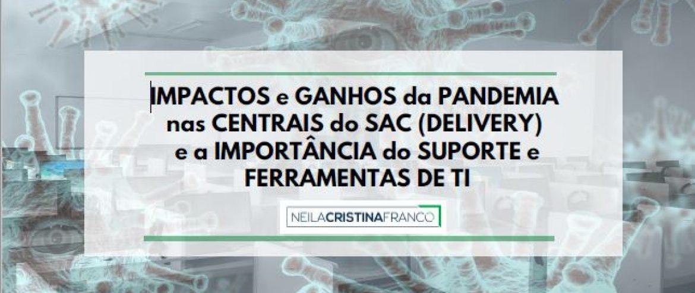 IMPACTOS E GANHOS DA PANDEMIA NAS CENTRAIS DO SAC (DELIVERY) E A IMPORTÂNCIA DO SUPORTE E FERRAMENTAS DE TI